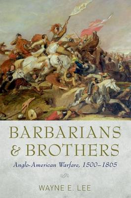 Barbarians and Brothers Anglo American W By Lee, Wayne E.