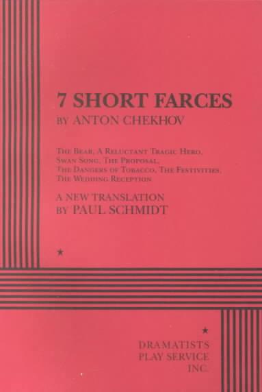 7 Short Farces by Anton Chekhov By Chekhov, Anton Pavlovich/ Schmidt, Paul